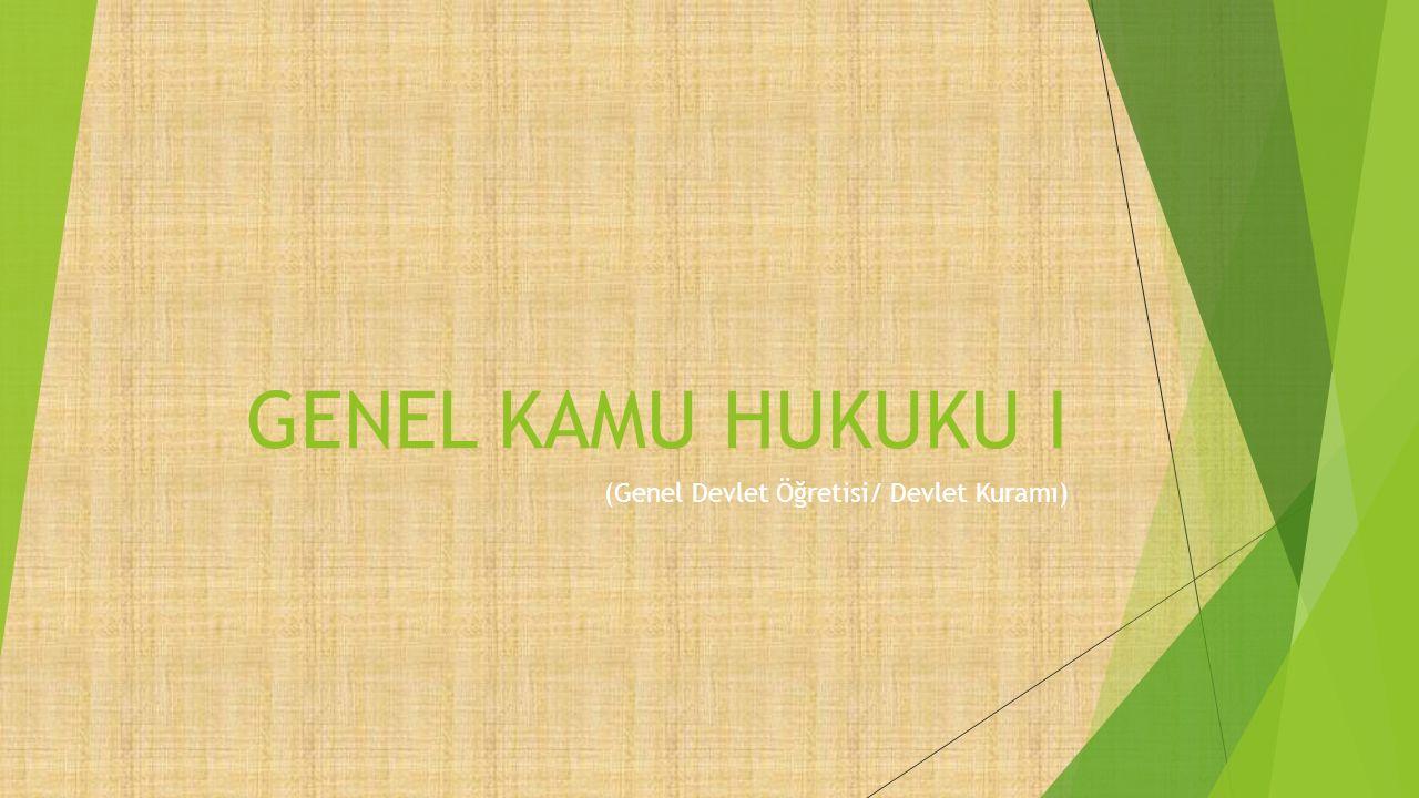 GENEL KAMU HUKUKU I (Genel Devlet Öğretisi/ Devlet Kuramı)