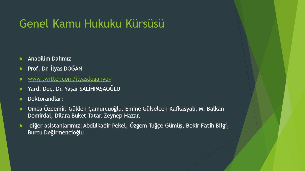 Genel Kamu Hukuku Kürsüsü  Anabilim Dalımız  Prof. Dr. İlyas DOĞAN  www.twitter.com/ilyasdoganyok www.twitter.com/ilyasdoganyok  Yard. Doç. Dr. Ya