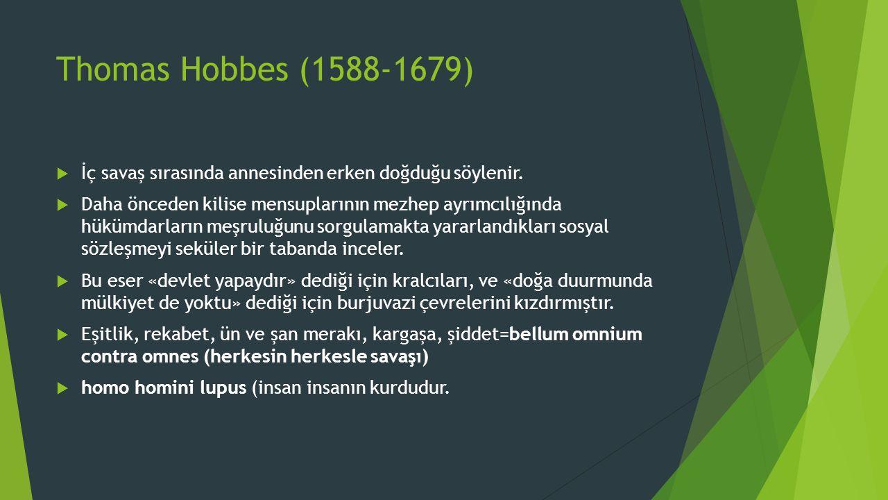 Thomas Hobbes (1588-1679)  İç savaş sırasında annesinden erken doğduğu söylenir.  Daha önceden kilise mensuplarının mezhep ayrımcılığında hükümdarla