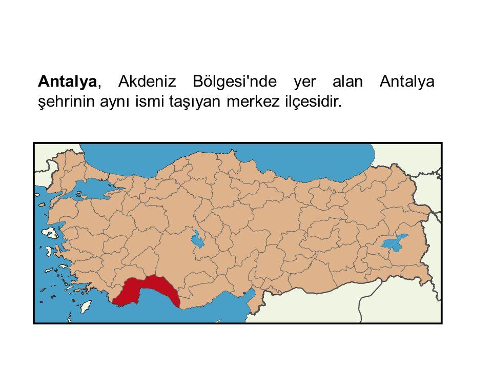 Antalya, Akdeniz Bölgesi nde yer alan Antalya şehrinin aynı ismi taşıyan merkez ilçesidir.