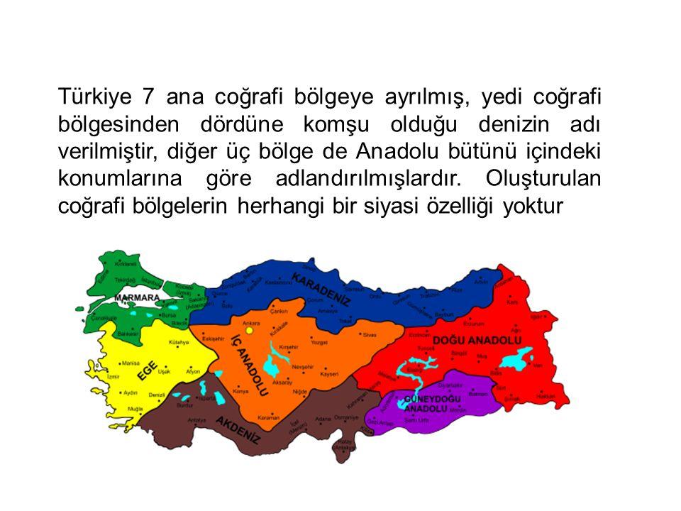 Türkiye 7 ana coğrafi bölgeye ayrılmış, yedi coğrafi bölgesinden dördüne komşu olduğu denizin adı verilmiştir, diğer üç bölge de Anadolu bütünü içindeki konumlarına göre adlandırılmışlardır.