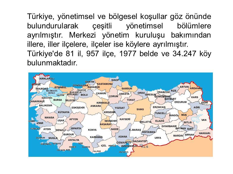 Türkiye, yönetimsel ve bölgesel koşullar göz önünde bulundurularak çeşitli yönetimsel bölümlere ayrılmıştır. Merkezi yönetim kuruluşu bakımından iller