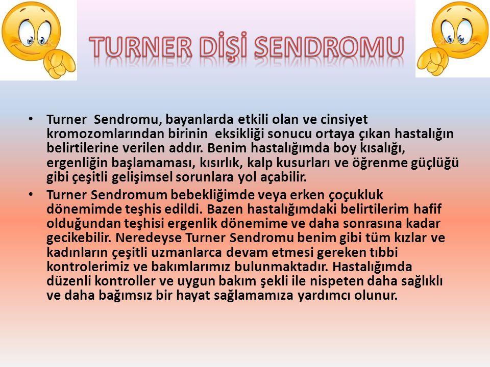 Turner Sendromu, bayanlarda etkili olan ve cinsiyet kromozomlarından birinin eksikliği sonucu ortaya çıkan hastalığın belirtilerine verilen addır. Ben