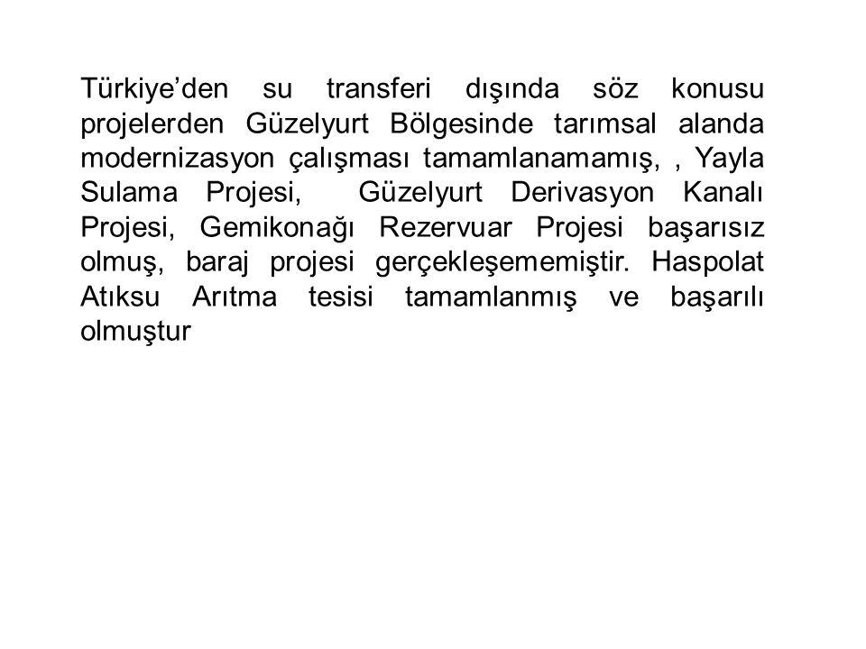 Türkiye'den su transferi dışında söz konusu projelerden Güzelyurt Bölgesinde tarımsal alanda modernizasyon çalışması tamamlanamamış,, Yayla Sulama Projesi, Güzelyurt Derivasyon Kanalı Projesi, Gemikonağı Rezervuar Projesi başarısız olmuş, baraj projesi gerçekleşememiştir.