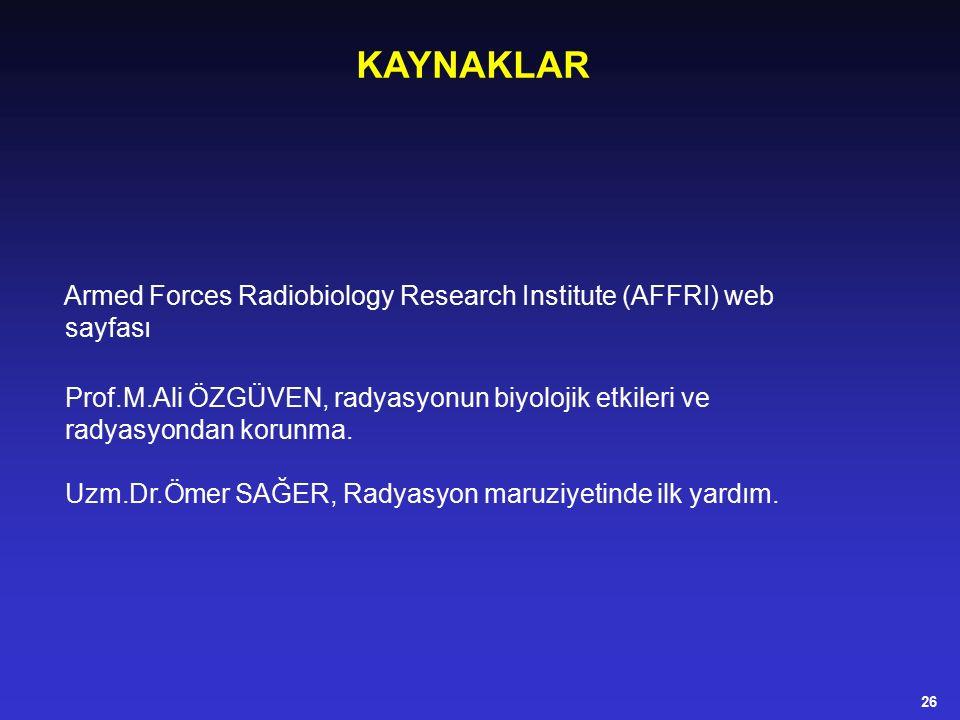 KAYNAKLAR Armed Forces Radiobiology Research Institute (AFFRI) web sayfası Prof.M.Ali ÖZGÜVEN, radyasyonun biyolojik etkileri ve radyasyondan korunma.