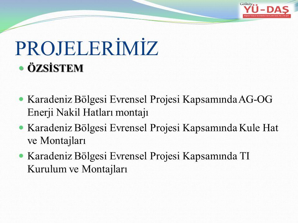PROJELERİMİZ ÖZSİSTEM ÖZSİSTEM Karadeniz Bölgesi Evrensel Projesi Kapsamında AG-OG Enerji Nakil Hatları montajı Karadeniz Bölgesi Evrensel Projesi Kapsamında Kule Hat ve Montajları Karadeniz Bölgesi Evrensel Projesi Kapsamında TI Kurulum ve Montajları