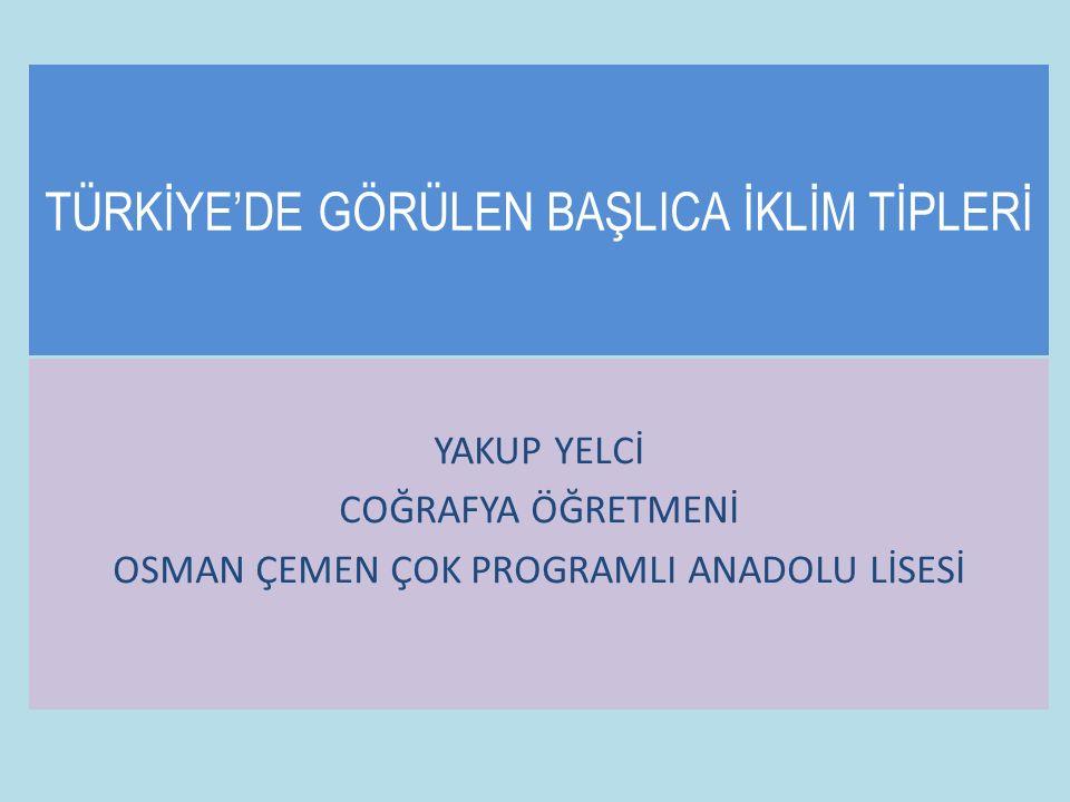 TÜRKİYE'NİN İKLİMİ Türkiye ılıman kuşak ile subtropikal kuşak arasında yer alır.
