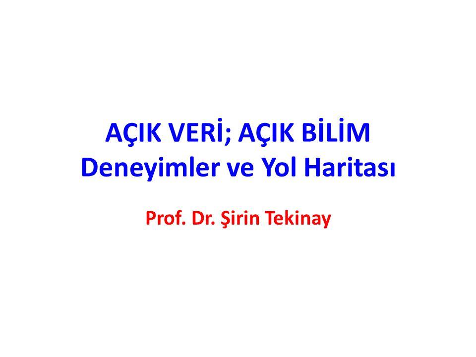 AÇIK VERİ; AÇIK BİLİM Deneyimler ve Yol Haritası Prof. Dr. Şirin Tekinay