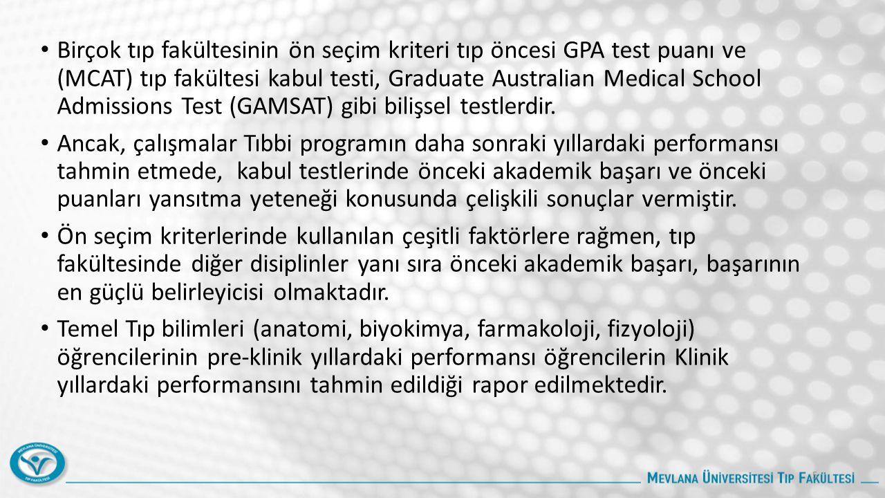 Birçok tıp fakültesinin ön seçim kriteri tıp öncesi GPA test puanı ve (MCAT) tıp fakültesi kabul testi, Graduate Australian Medical School Admissions Test (GAMSAT) gibi bilişsel testlerdir.