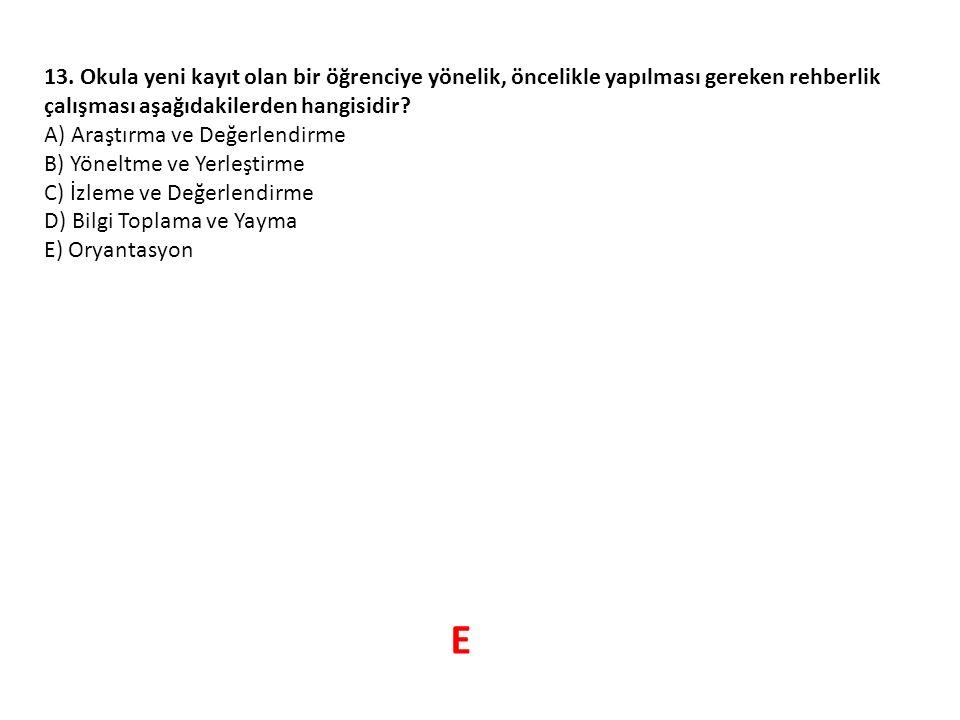 13. Okula yeni kayıt olan bir öğrenciye yönelik, öncelikle yapılması gereken rehberlik çalışması aşağıdakilerden hangisidir? A) Araştırma ve Değerlend