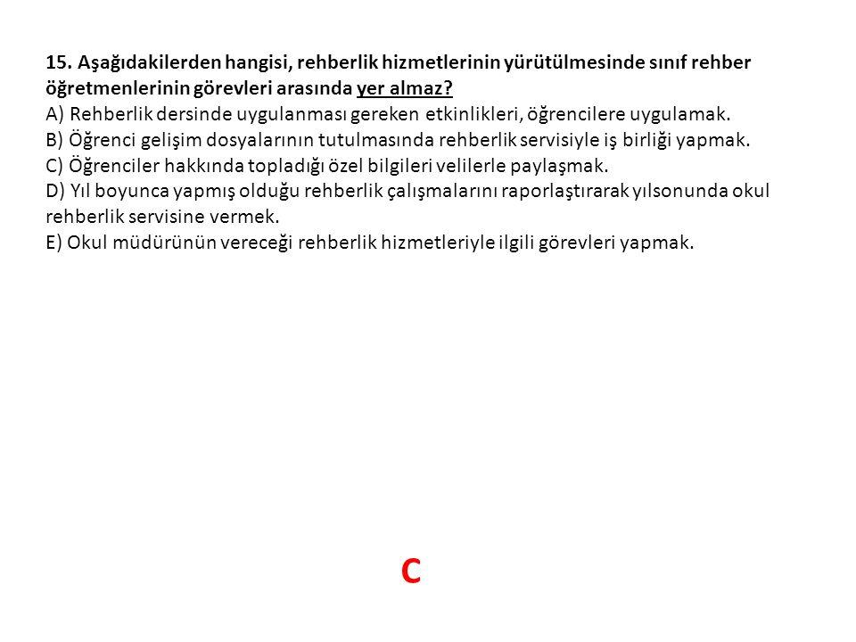 15. Aşağıdakilerden hangisi, rehberlik hizmetlerinin yürütülmesinde sınıf rehber öğretmenlerinin görevleri arasında yer almaz? A) Rehberlik dersinde u
