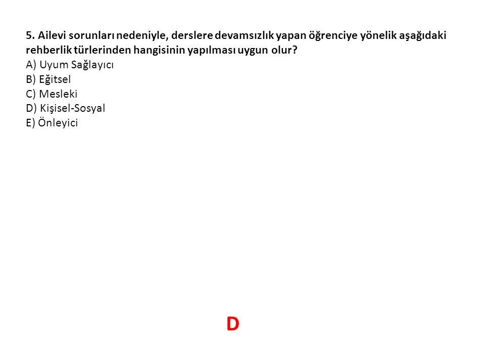 5. Ailevi sorunları nedeniyle, derslere devamsızlık yapan öğrenciye yönelik aşağıdaki rehberlik türlerinden hangisinin yapılması uygun olur? A) Uyum S