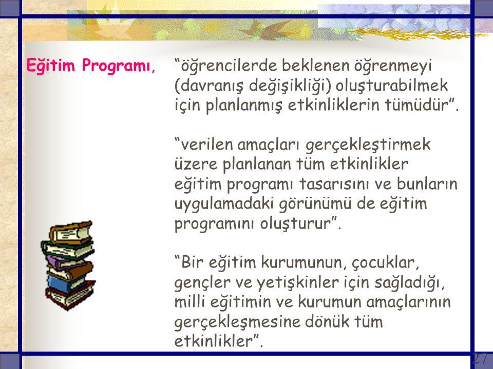 27 Eğitim Programı, öğrencilerde beklenen öğrenmeyi (davranış değişikliği) oluşturabilmek için planlanmış etkinliklerin tümüdür .