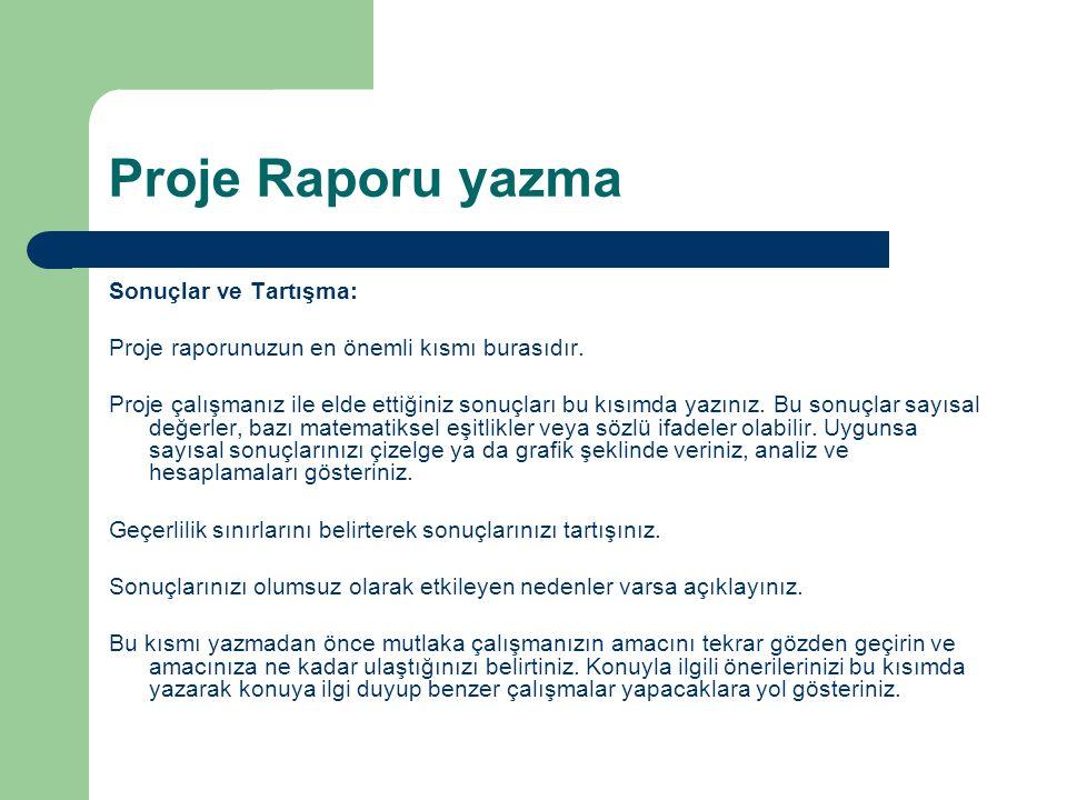 Proje Raporu yazma Sonuçlar ve Tartışma: Proje raporunuzun en önemli kısmı burasıdır. Proje çalışmanız ile elde ettiğiniz sonuçları bu kısımda yazınız