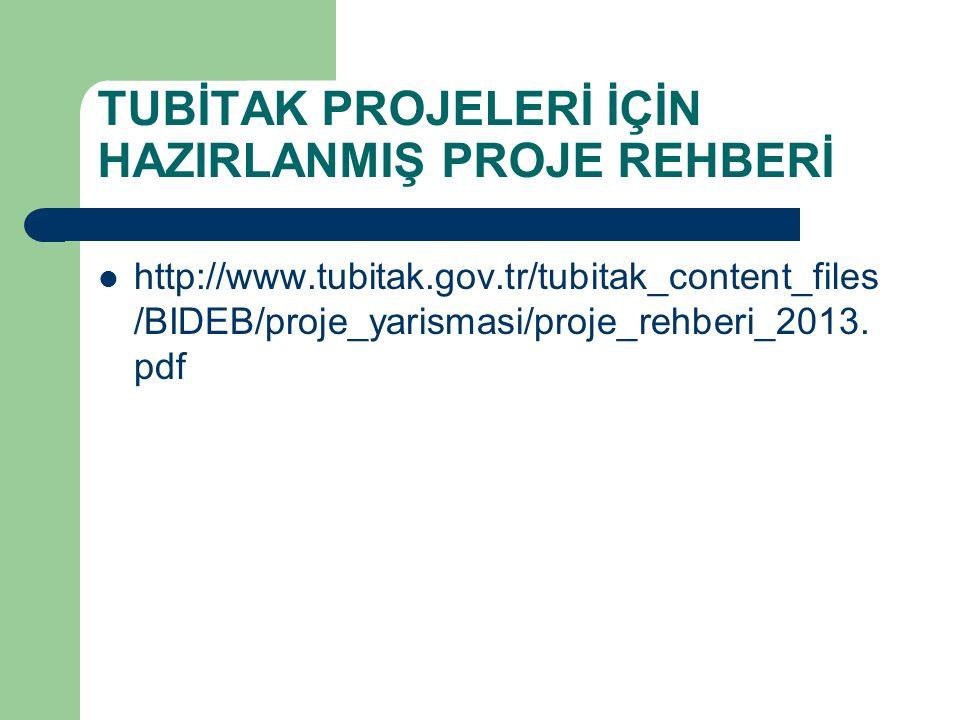 TUBİTAK PROJELERİ İÇİN HAZIRLANMIŞ PROJE REHBERİ http://www.tubitak.gov.tr/tubitak_content_files /BIDEB/proje_yarismasi/proje_rehberi_2013. pdf