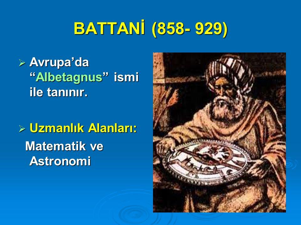 """BATTANİ (858- 929)  Avrupa'da """"Albetagnus"""" ismi ile tanınır.  Uzmanlık Alanları: Matematik ve Astronomi Matematik ve Astronomi"""