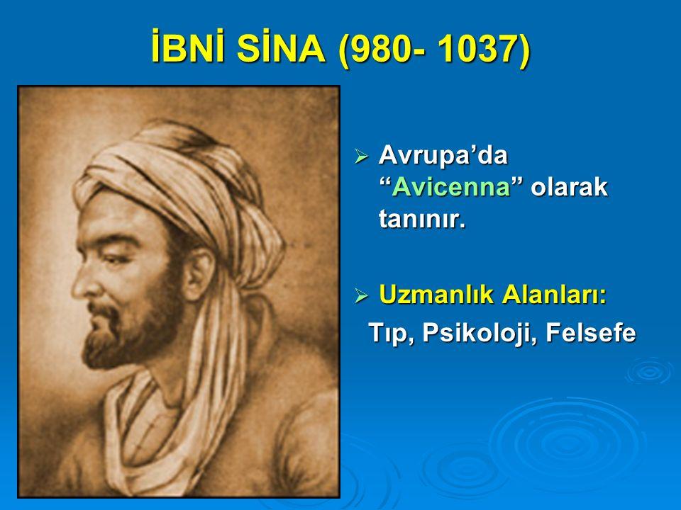 """İBNİ SİNA (980- 1037)  Avrupa'da """"Avicenna"""" olarak tanınır.  Uzmanlık Alanları: Tıp, Psikoloji, Felsefe Tıp, Psikoloji, Felsefe"""