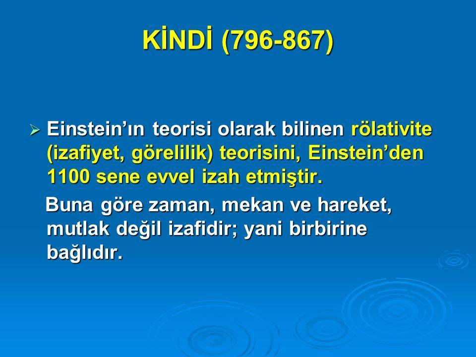 KİNDİ (796-867)  Einstein'ın teorisi olarak bilinen rölativite (izafiyet, görelilik) teorisini, Einstein'den 1100 sene evvel izah etmiştir. Buna göre