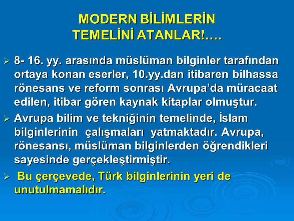MODERN BİLİMLERİN TEMELİNİ ATANLAR!….  8- 16. yy. arasında müslüman bilginler tarafından ortaya konan eserler, 10.yy.dan itibaren bilhassa rönesans v