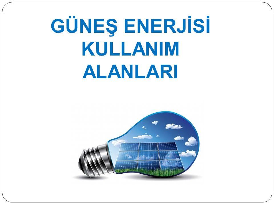 GÜNEŞ ENERJİSİ KULLANIM ALANLARI