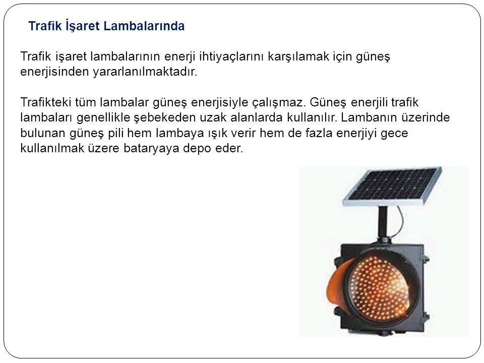Trafik İşaret Lambalarında Trafik işaret lambalarının enerji ihtiyaçlarını karşılamak için güneş enerjisinden yararlanılmaktadır.