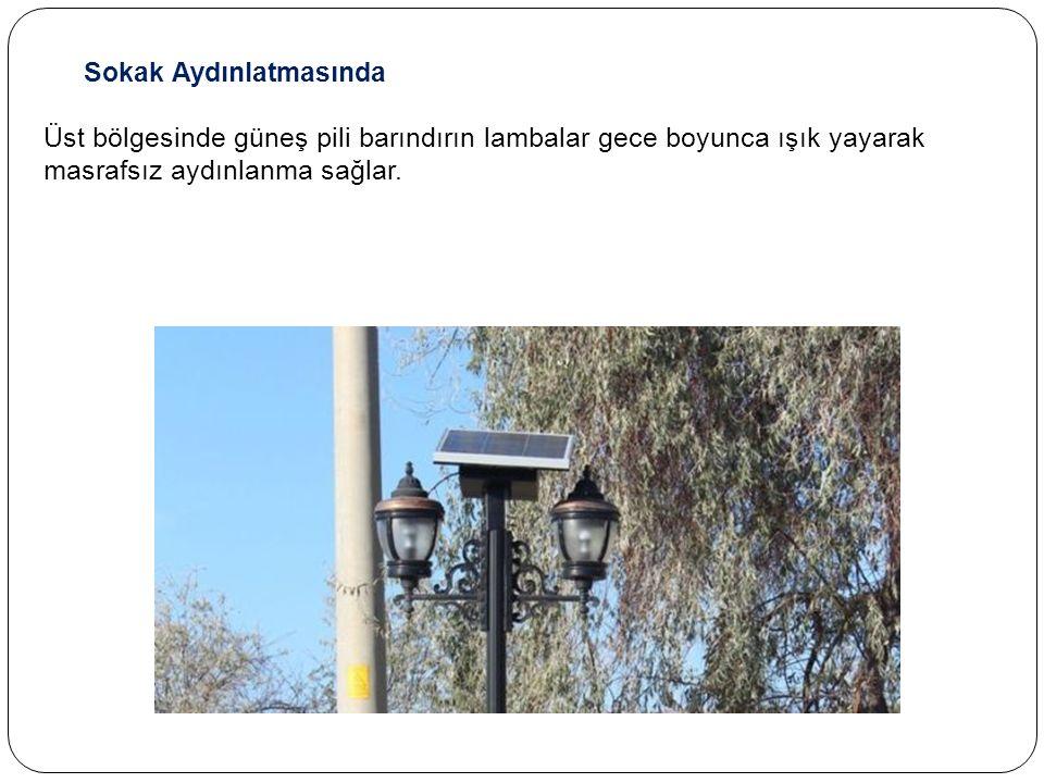 Sokak Aydınlatmasında Üst bölgesinde güneş pili barındırın lambalar gece boyunca ışık yayarak masrafsız aydınlanma sağlar.