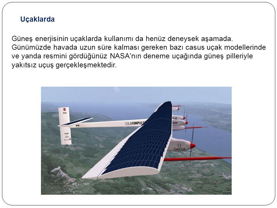 Uçaklarda Güneş enerjisinin uçaklarda kullanımı da henüz deneysek aşamada.