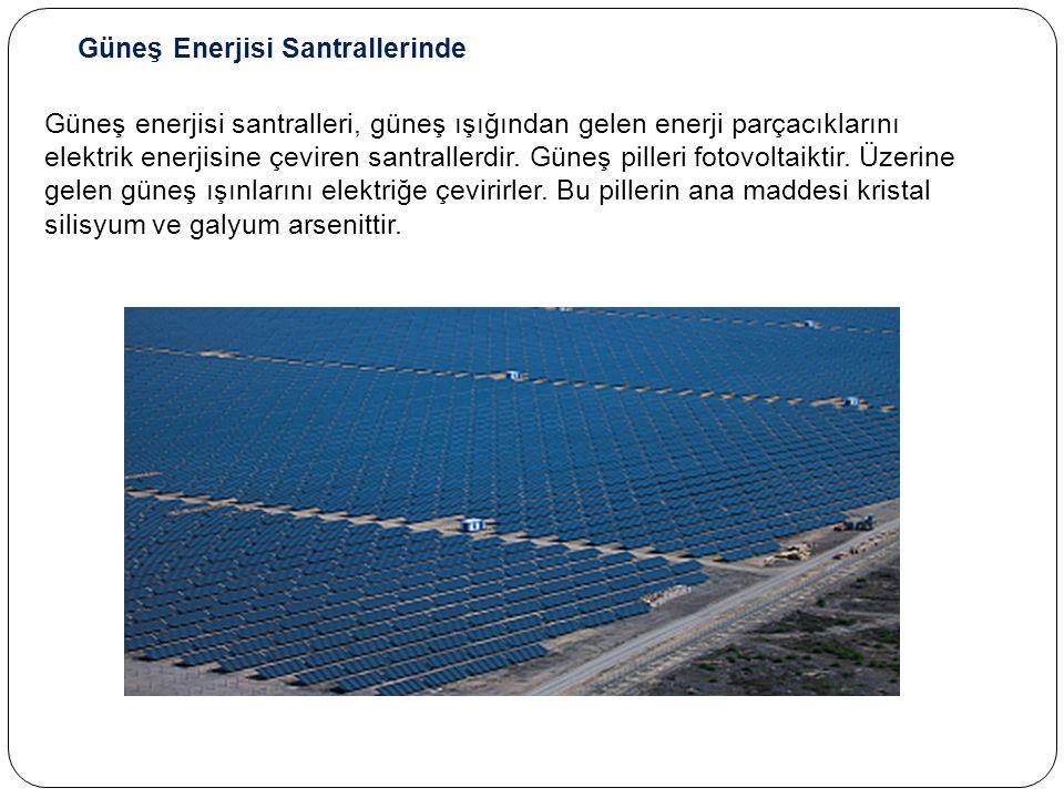 Güneş Enerjisi Santrallerinde Güneş enerjisi santralleri, güneş ışığından gelen enerji parçacıklarını elektrik enerjisine çeviren santrallerdir.