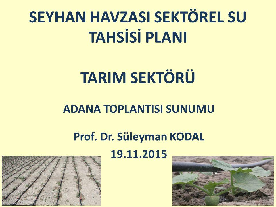 SEYHAN HAVZASI SEKTÖREL SU TAHSİSİ PLANI TARIM SEKTÖRÜ ADANA TOPLANTISI SUNUMU Prof. Dr. Süleyman KODAL 19.11.2015