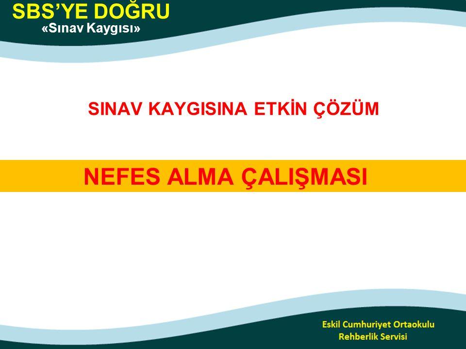 NEFES ALMA ÇALIŞMASI SINAV KAYGISINA ETKİN ÇÖZÜM SBS'YE DOĞRU «Sınav Kaygısı»