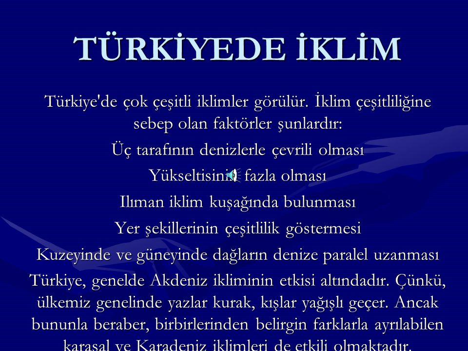 TÜRKİYEDE İKLİM Türkiye de çok çeşitli iklimler görülür.
