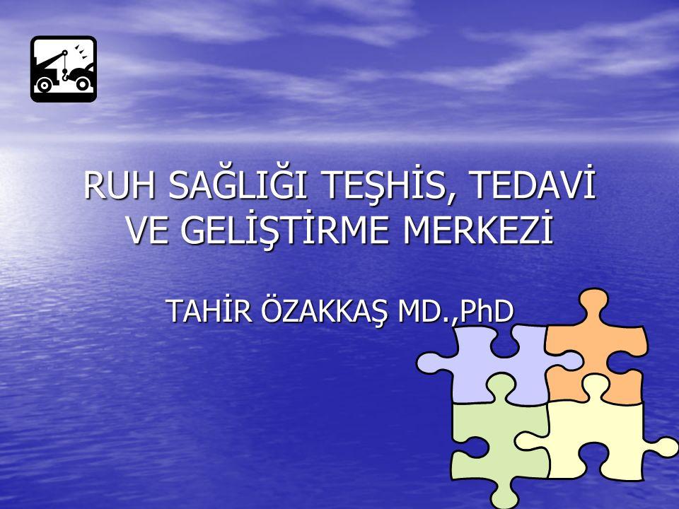 RUH SAĞLIĞI TEŞHİS, TEDAVİ VE GELİŞTİRME MERKEZİ TAHİR ÖZAKKAŞ MD.,PhD