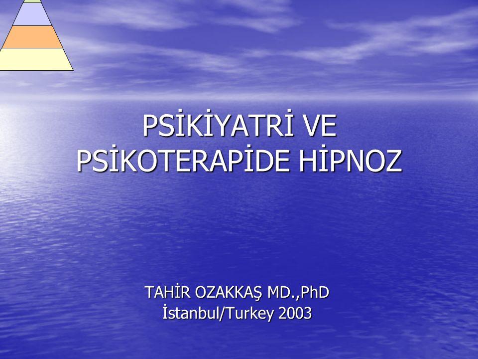 PSİKİYATRİ VE PSİKOTERAPİDE HİPNOZ TAHİR OZAKKAŞ MD.,PhD İstanbul/Turkey 2003