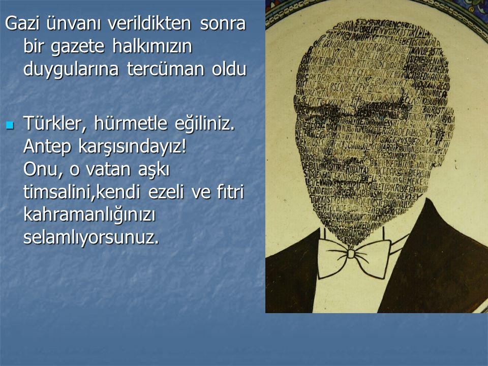 Gazi ünvanı verildikten sonra bir gazete halkımızın duygularına tercüman oldu Türkler, hürmetle eğiliniz.