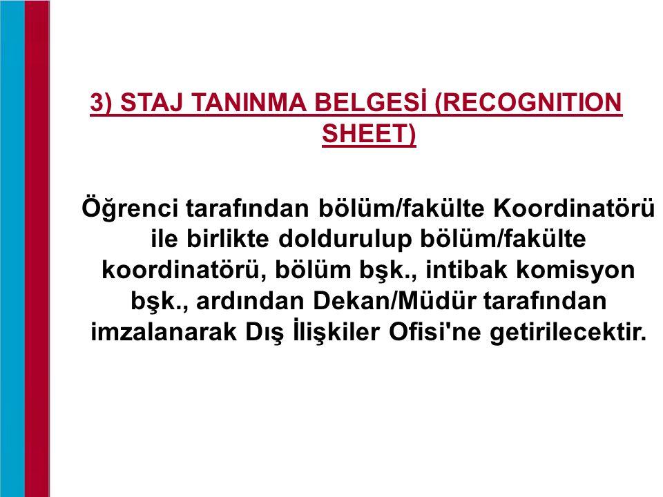 3) STAJ TANINMA BELGESİ (RECOGNITION SHEET) Öğrenci tarafından bölüm/fakülte Koordinatörü ile birlikte doldurulup bölüm/fakülte koordinatörü, bölüm bş
