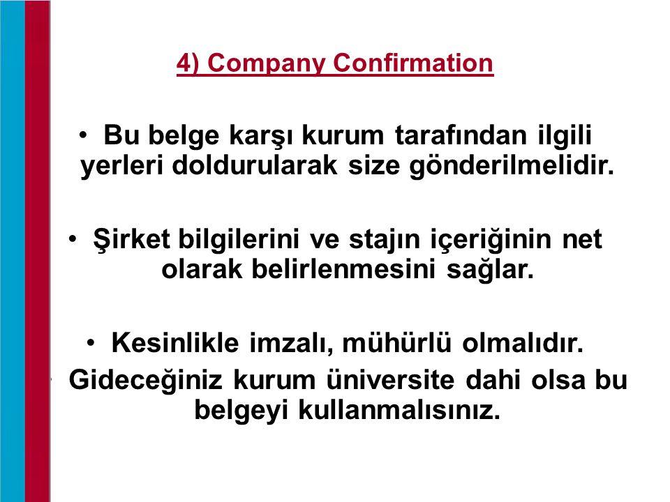 4) Company Confirmation Bu belge karşı kurum tarafından ilgili yerleri doldurularak size gönderilmelidir. Şirket bilgilerini ve stajın içeriğinin net