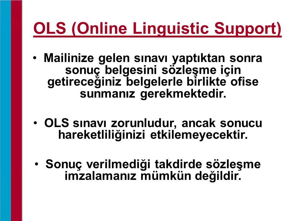OLS (Online Linguistic Support) Mailinize gelen sınavı yaptıktan sonra sonuç belgesini sözleşme için getireceğiniz belgelerle birlikte ofise sunmanız gerekmektedir.