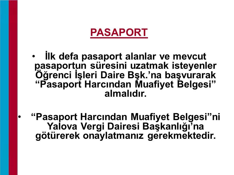 PASAPORT İlk defa pasaport alanlar ve mevcut pasaportun süresini uzatmak isteyenler Öğrenci İşleri Daire Bşk.'na başvurarak Pasaport Harcından Muafiyet Belgesi almalıdır.