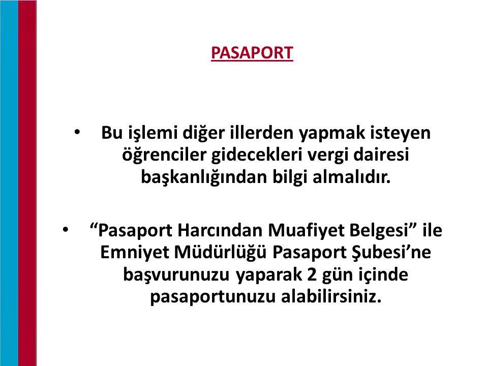 """PASAPORT Bu işlemi diğer illerden yapmak isteyen öğrenciler gidecekleri vergi dairesi başkanlığından bilgi almalıdır. """"Pasaport Harcından Muafiyet Bel"""