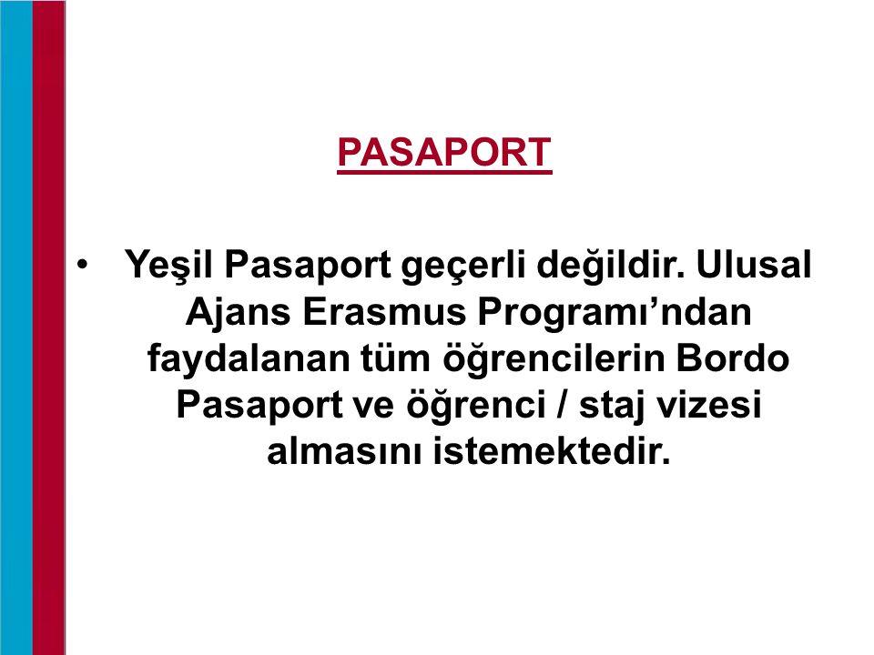 PASAPORT Yeşil Pasaport geçerli değildir. Ulusal Ajans Erasmus Programı'ndan faydalanan tüm öğrencilerin Bordo Pasaport ve öğrenci / staj vizesi almas
