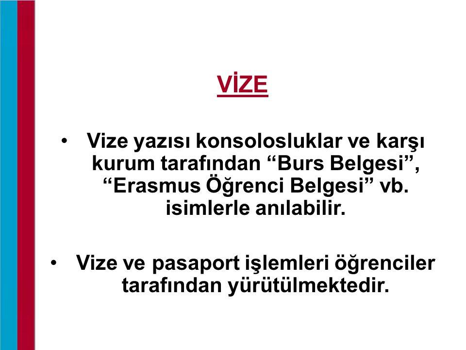 """VİZE Vize yazısı konsolosluklar ve karşı kurum tarafından """"Burs Belgesi"""", """"Erasmus Öğrenci Belgesi"""" vb. isimlerle anılabilir. Vize ve pasaport işlemle"""