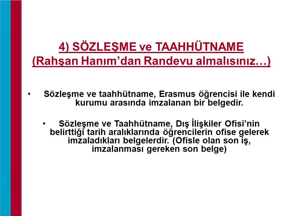 4) SÖZLEŞME ve TAAHHÜTNAME (Rahşan Hanım'dan Randevu almalısınız…) Sözleşme ve taahhütname, Erasmus öğrencisi ile kendi kurumu arasında imzalanan bir