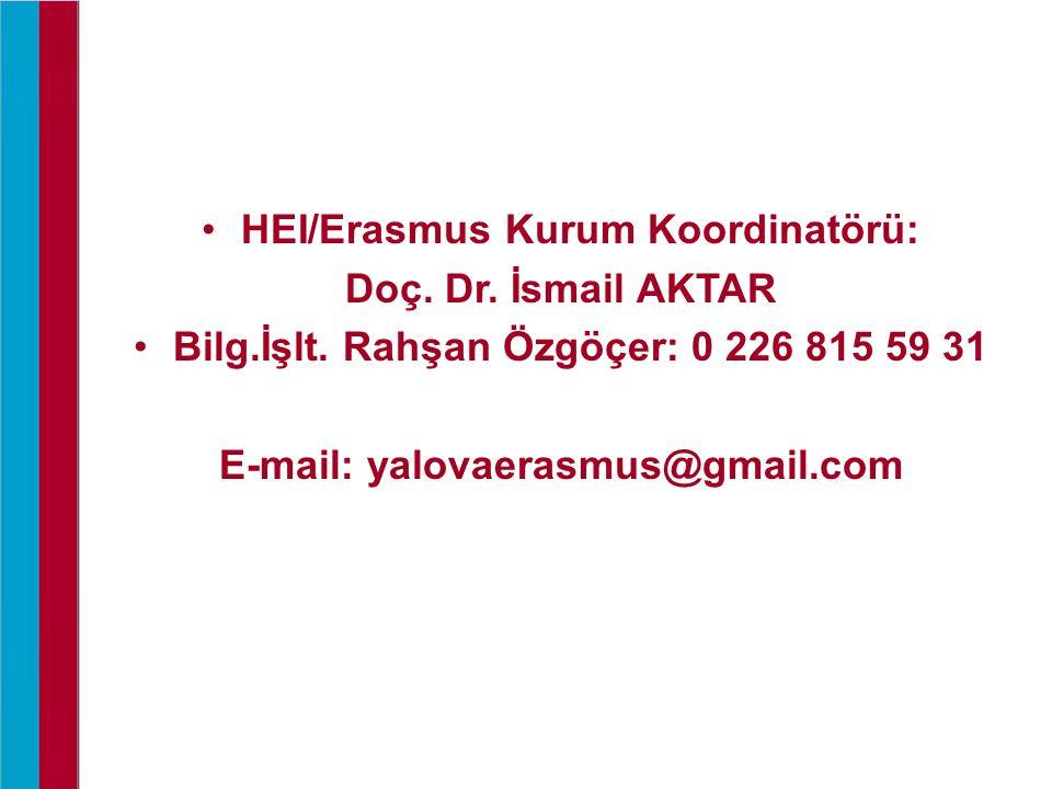 HEI/Erasmus Kurum Koordinatörü: Doç. Dr. İsmail AKTAR Bilg.İşlt. Rahşan Özgöçer: 0 226 815 59 31 E-mail: yalovaerasmus@gmail.com