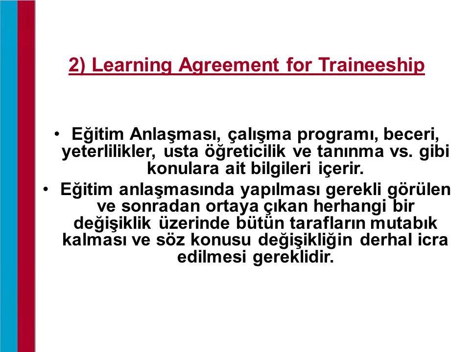 2) Learning Agreement for Traineeship Eğitim Anlaşması, çalışma programı, beceri, yeterlilikler, usta öğreticilik ve tanınma vs. gibi konulara ait bil