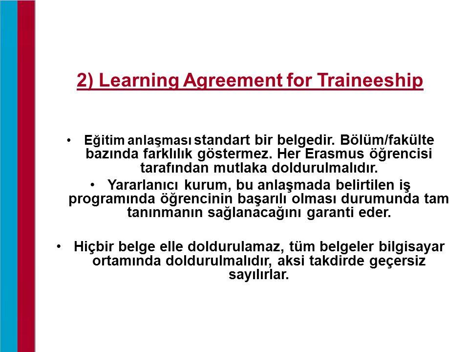 2) Learning Agreement for Traineeship Eğitim anlaşması standart bir belgedir. Bölüm/fakülte bazında farklılık göstermez. Her Erasmus öğrencisi tarafın