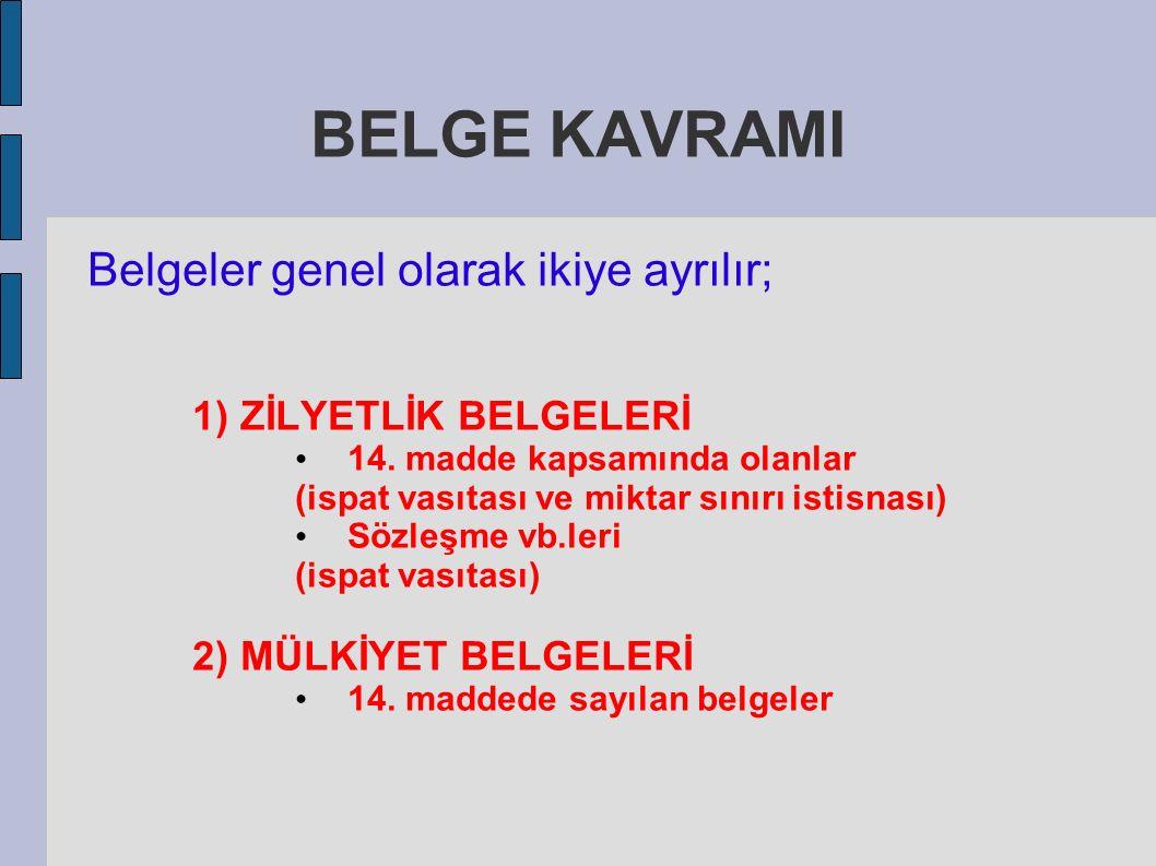 BELGE KAVRAMI Belgeler genel olarak ikiye ayrılır; 1) ZİLYETLİK BELGELERİ 14.
