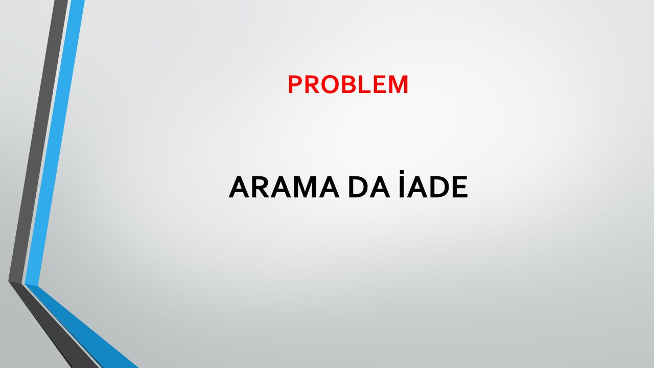 PROBLEM ARAMA DA İADE