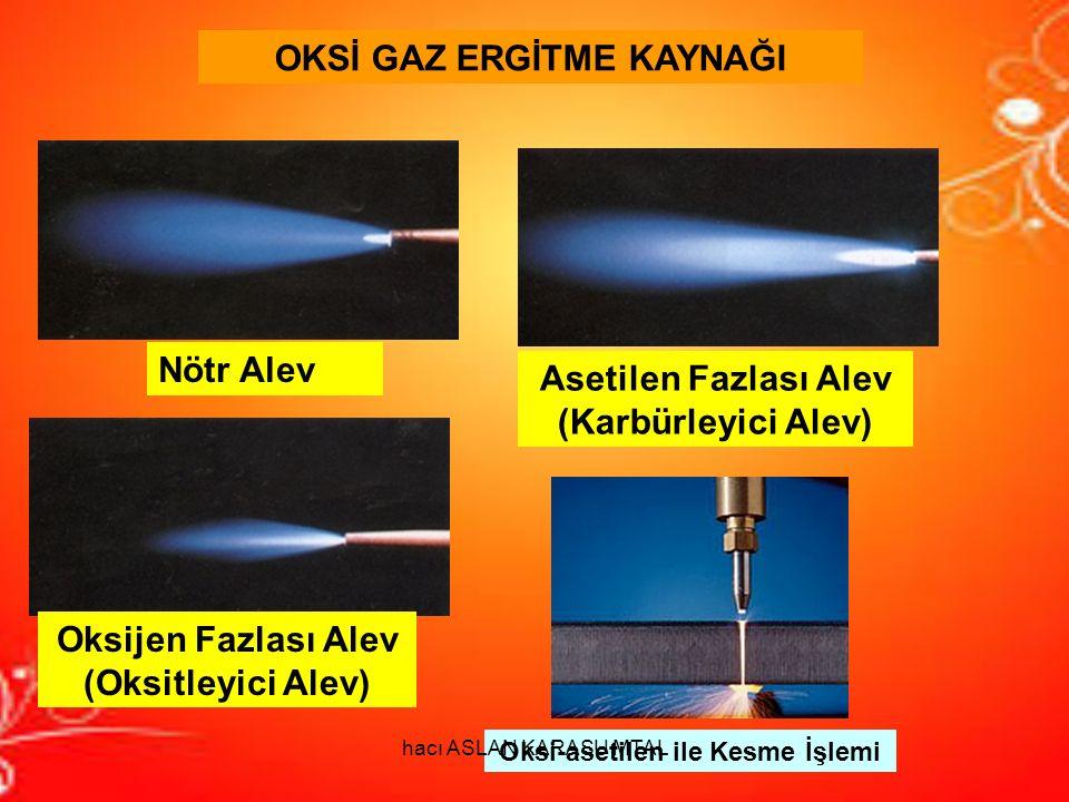 OKSİ GAZ ERGİTME KAYNAĞI Nötr Alev Oksijen Fazlası Alev (Oksitleyici Alev) Asetilen Fazlası Alev (Karbürleyici Alev) Oksi-asetilen ile Kesme İşlemi ha