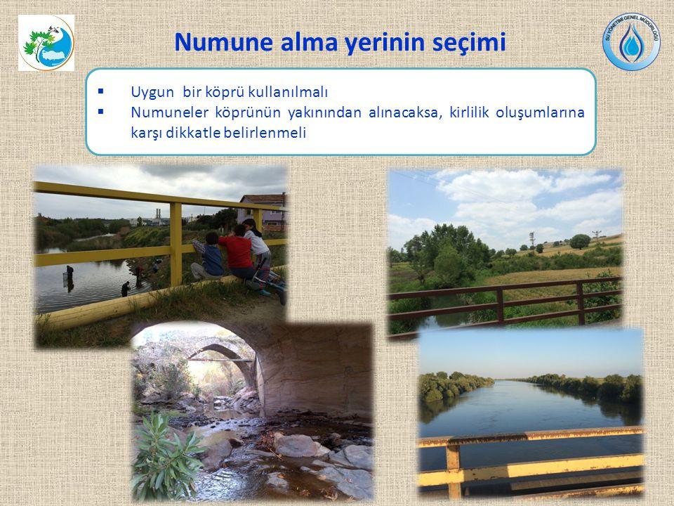 Numune alma yerinin seçimi  Uygun bir köprü kullanılmalı  Numuneler köprünün yakınından alınacaksa, kirlilik oluşumlarına karşı dikkatle belirlenmeli