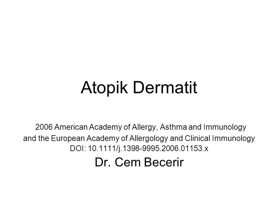 Atopik Dermatit 2006 American Academy of Allergy, Asthma and Immunology and the European Academy of Allergology and Clinical Immunology DOI: 10.1111/j